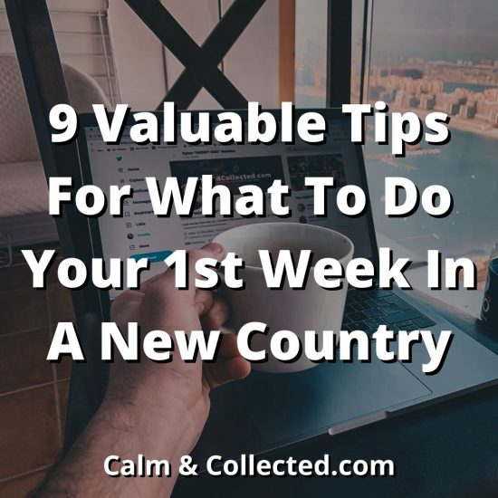 9 Valuable Tips For What To Do Your 1st Week In A New Country